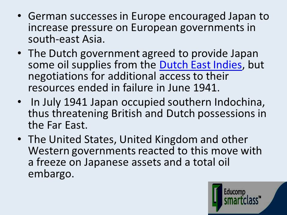 German successes in Europe encouraged Japan to increase pressure on European governments in south-east Asia. The Dutch government agreed to provide Ja