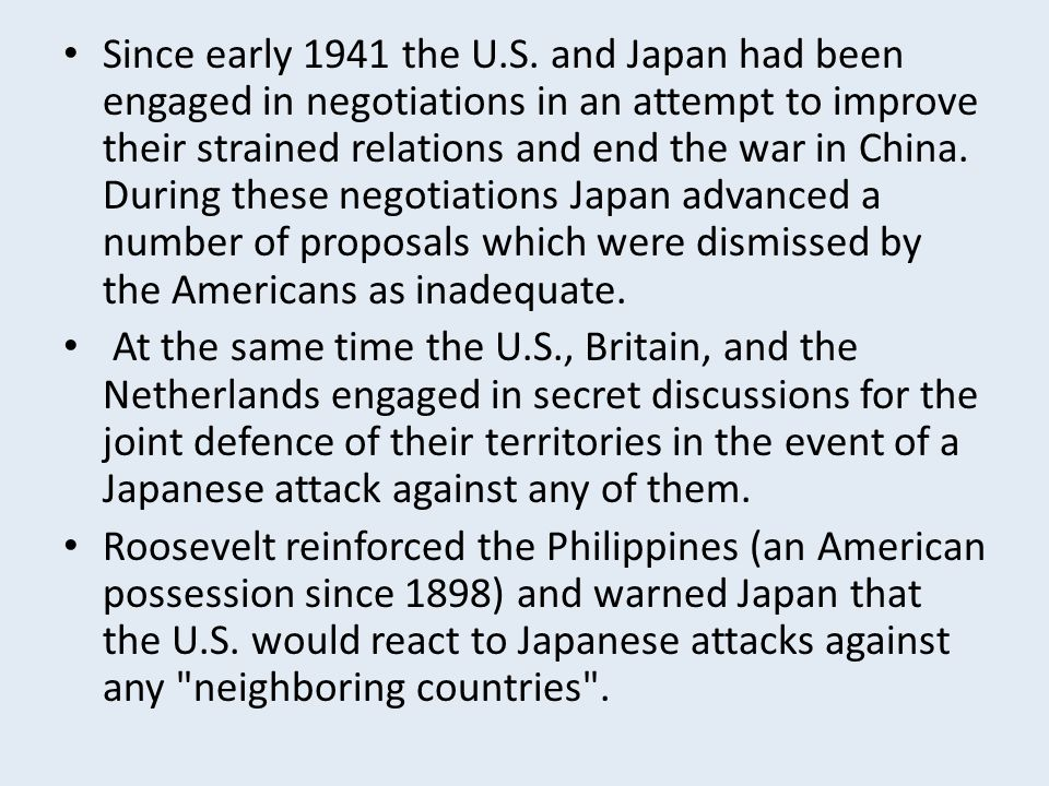 Since early 1941 the U.S. and Japan had been engaged in negotiations in an attempt to improve their strained relations and end the war in China. Durin