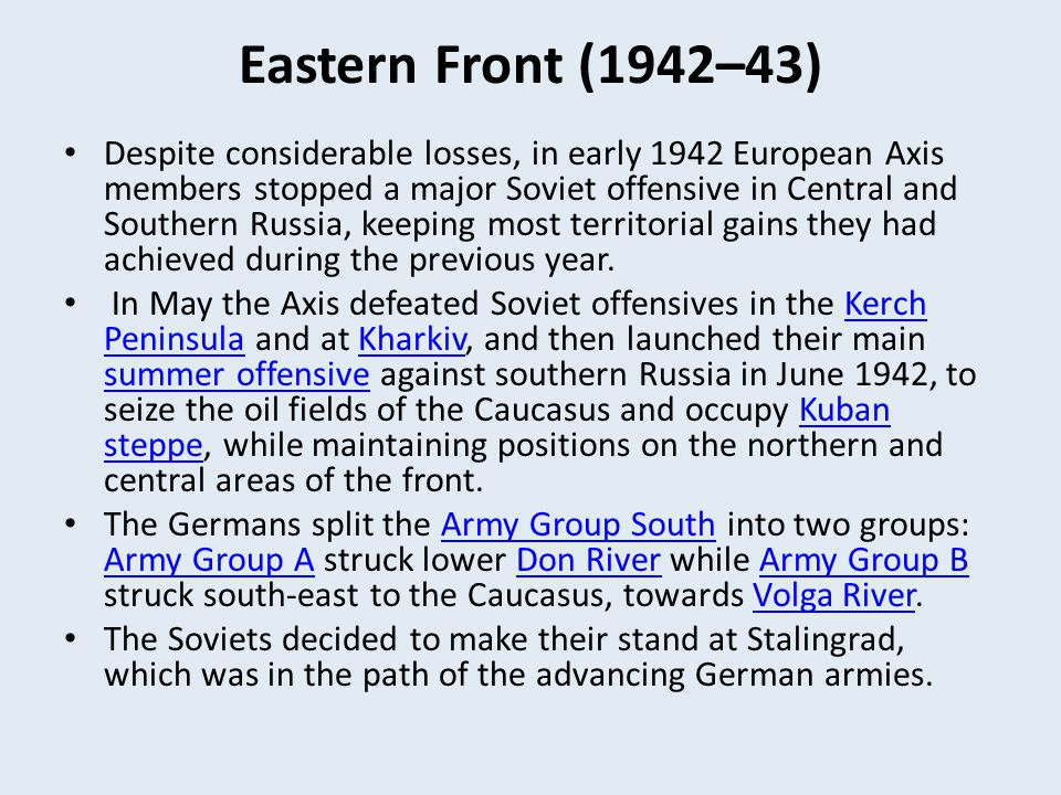 Eastern Front (1942–43) Despite considerable losses, in early 1942 European Axis members stopped a major Soviet offensive in Central and Southern Russ