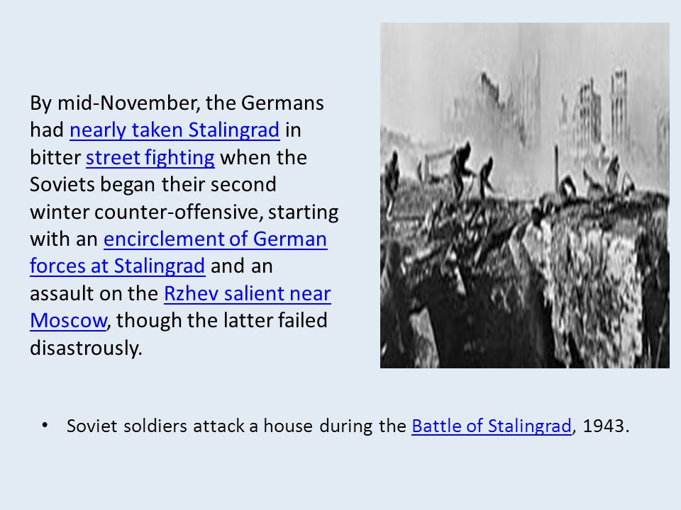 Soviet soldiers attack a house during the Battle of Stalingrad, 1943.Battle of Stalingrad By mid-November, the Germans had nearly taken Stalingrad in