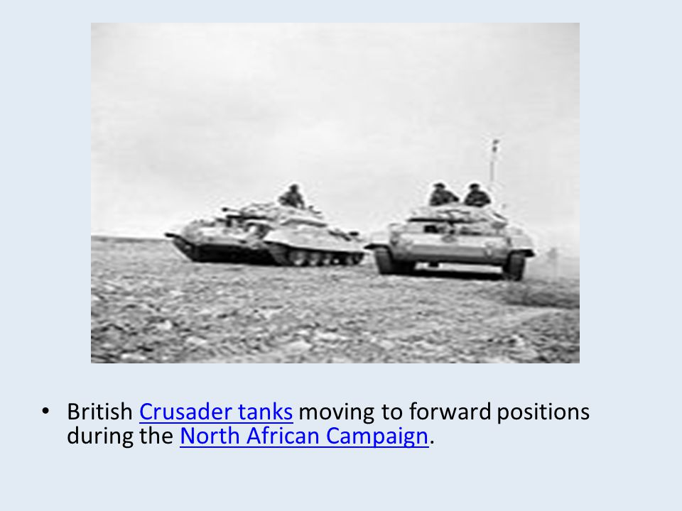 British Crusader tanks moving to forward positions during the North African Campaign.Crusader tanksNorth African Campaign