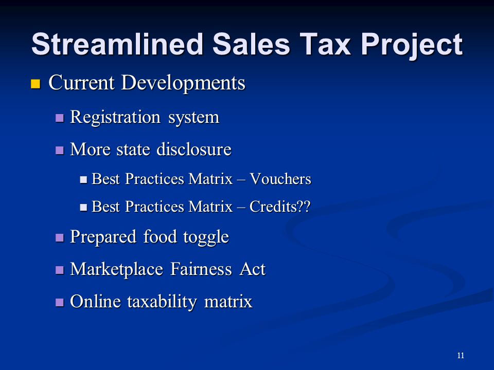 Streamlined Sales Tax Project Current Developments Current Developments Registration system Registration system More state disclosure More state disclosure Best Practices Matrix – Vouchers Best Practices Matrix – Vouchers Best Practices Matrix – Credits .