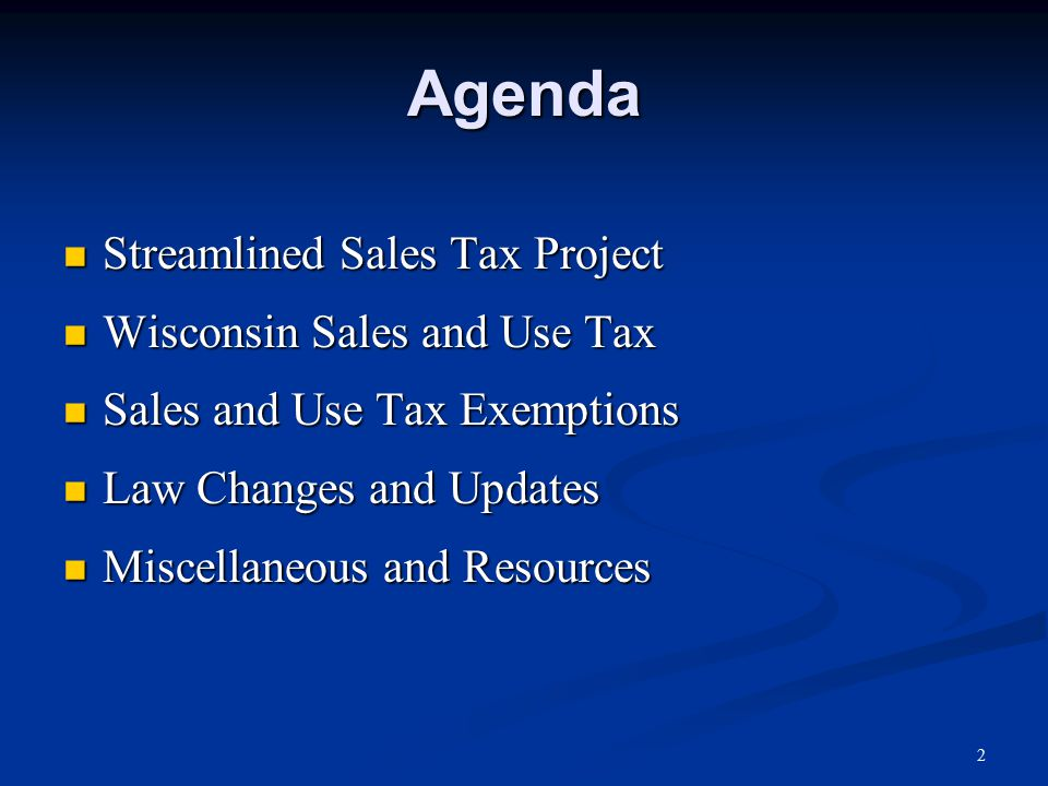 2 Agenda Streamlined Sales Tax Project Streamlined Sales Tax Project Wisconsin Sales and Use Tax Wisconsin Sales and Use Tax Sales and Use Tax Exemptions Sales and Use Tax Exemptions Law Changes and Updates Law Changes and Updates Miscellaneous and Resources Miscellaneous and Resources