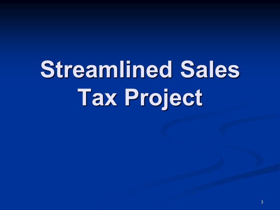 Streamlined Sales Tax Governing Board began in March 2000 Streamlined Sales Tax Governing Board began in March 2000 23 full member states 23 full member states 1 associate member state 1 associate member state 4