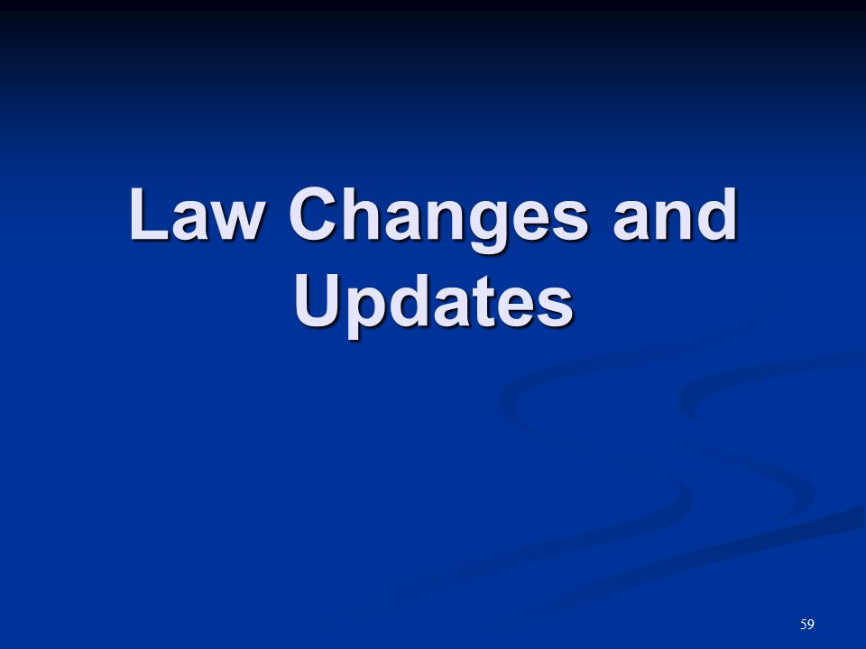Law Changes and Updates 59