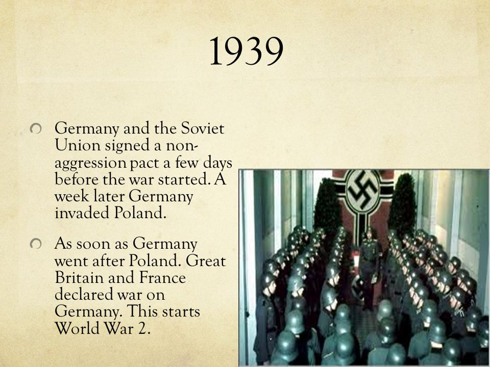 1939 Germany and the Soviet Union signed a non- aggression pact a few days before the war started.