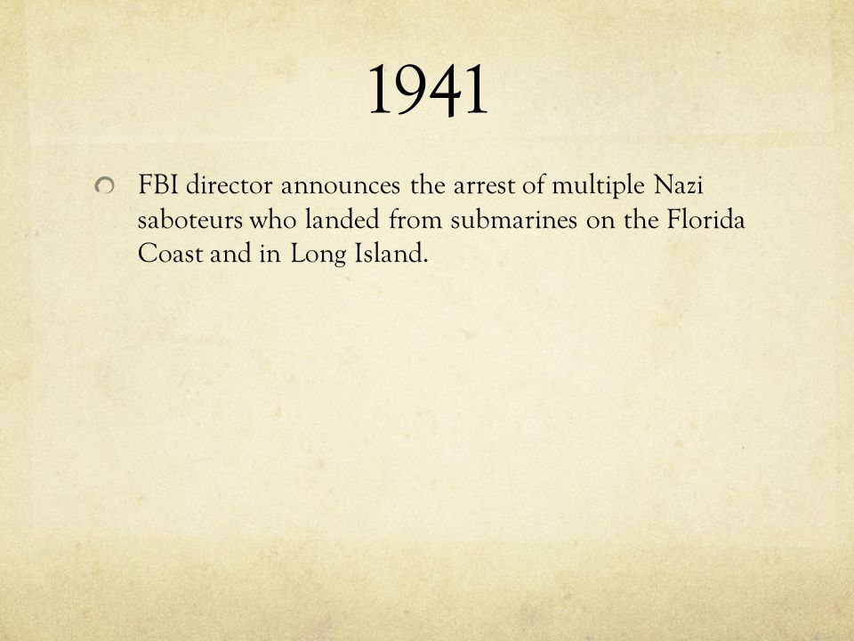 1941 FBI director announces the arrest of multiple Nazi saboteurs who landed from submarines on the Florida Coast and in Long Island.
