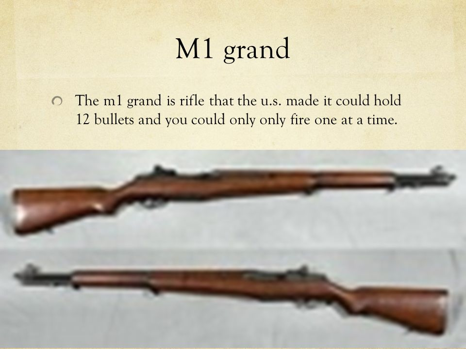 M1 grand The m1 grand is rifle that the u.s.