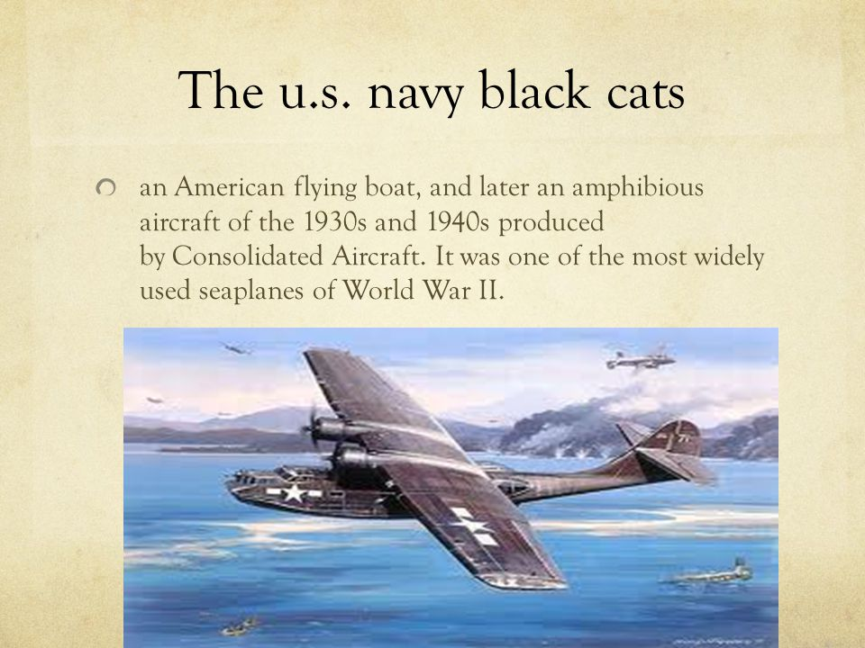 The u.s. navy black cats an American flying boat, and later an amphibious aircraft of the 1930s and 1940s produced by Consolidated Aircraft. It was on