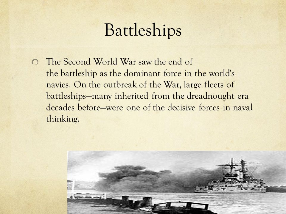 Battleships The Second World War saw the end of the battleship as the dominant force in the world s navies.