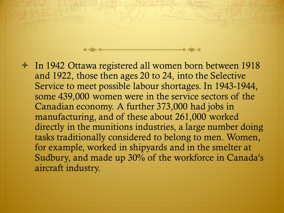  In 1942 Ottawa registered all women born between 1918 and 1922, those then ages 20 to 24, into the Selective Service to meet possible labour shortages.