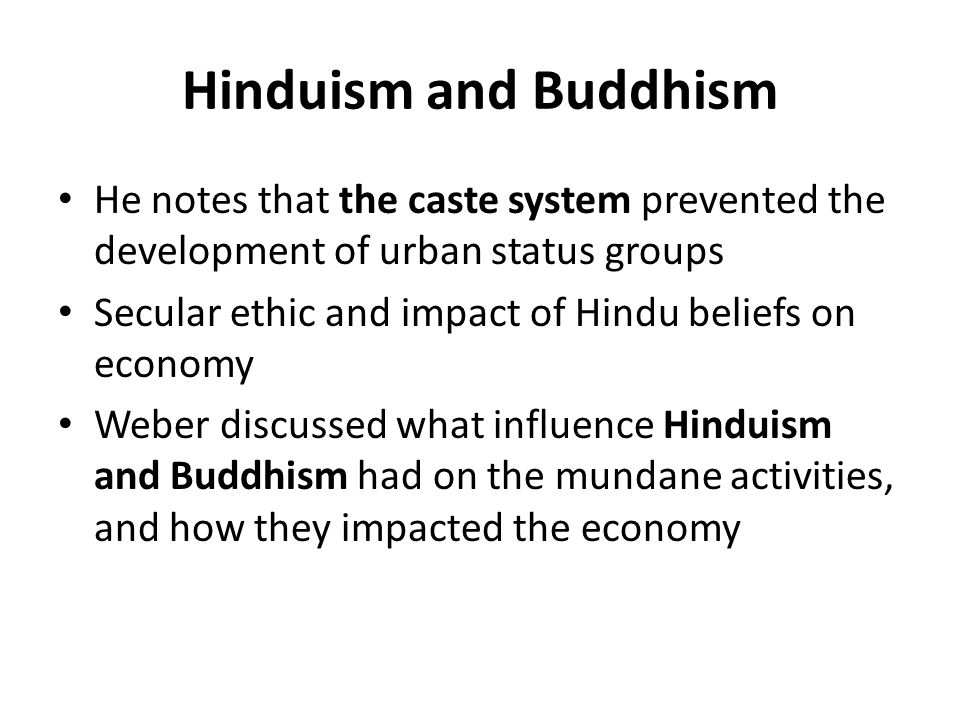 Hinduism and Buddhism He notes that the caste system prevented the development of urban status groups Secular ethic and impact of Hindu beliefs on eco