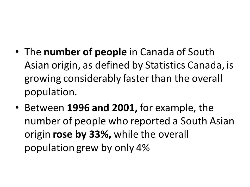 The number of people in Canada of South Asian origin, as defined by Statistics Canada, is growing considerably faster than the overall population. Bet