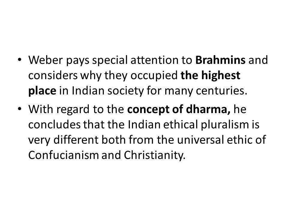 Weber pays special attention to Brahmins and considers why they occupied the highest place in Indian society for many centuries. With regard to the co