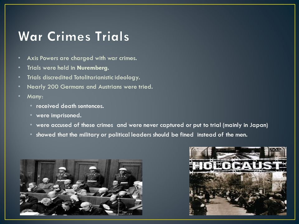 Axis Powers are charged with war crimes. Trials were held in Nuremberg.