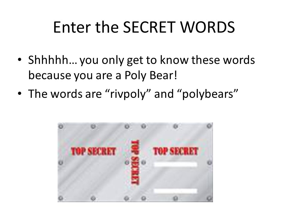 Enter the SECRET WORDS Shhhhh… you only get to know these words because you are a Poly Bear.