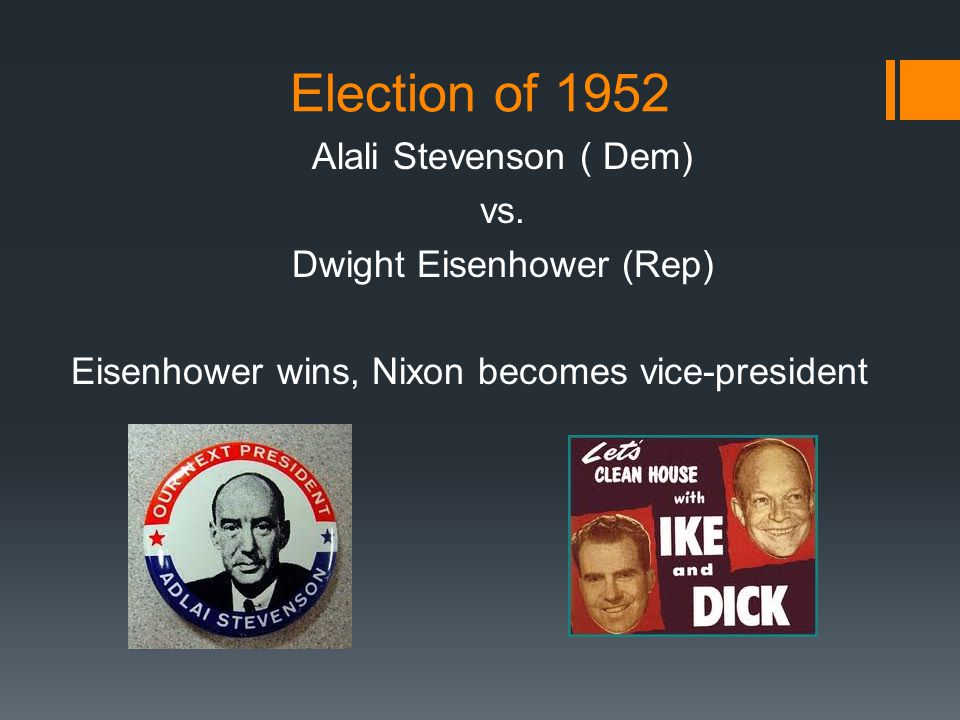 Election of 1952 Alali Stevenson ( Dem) vs. Dwight Eisenhower (Rep) Eisenhower wins, Nixon becomes vice-president