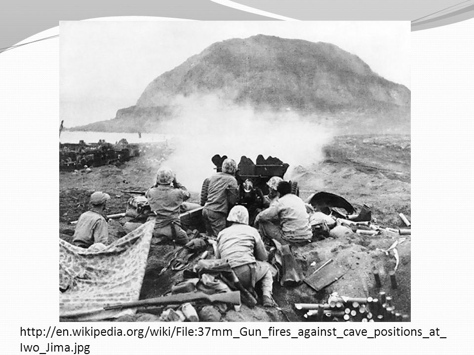 http://en.wikipedia.org/wiki/File:37mm_Gun_fires_against_cave_positions_at_ Iwo_Jima.jpg