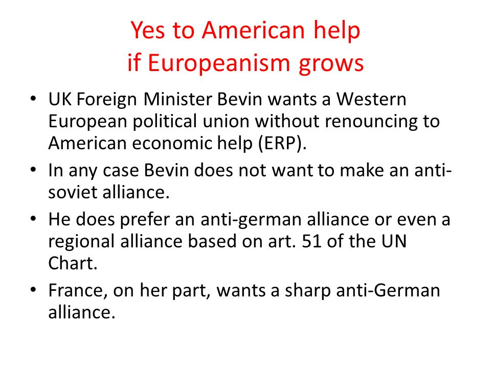 Yes to American help if Europeanism grows UK Foreign Minister Bevin wants a Western European political union without renouncing to American economic h