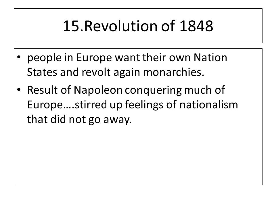 15.Revolution of 1848 people in Europe want their own Nation States and revolt again monarchies.