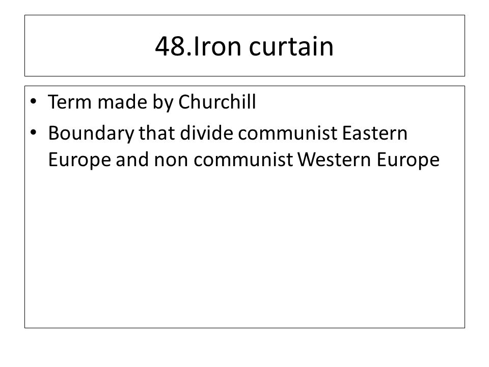 48.Iron curtain Term made by Churchill Boundary that divide communist Eastern Europe and non communist Western Europe