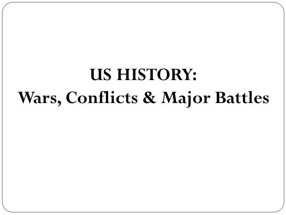 US HISTORY: Wars, Conflicts & Major Battles
