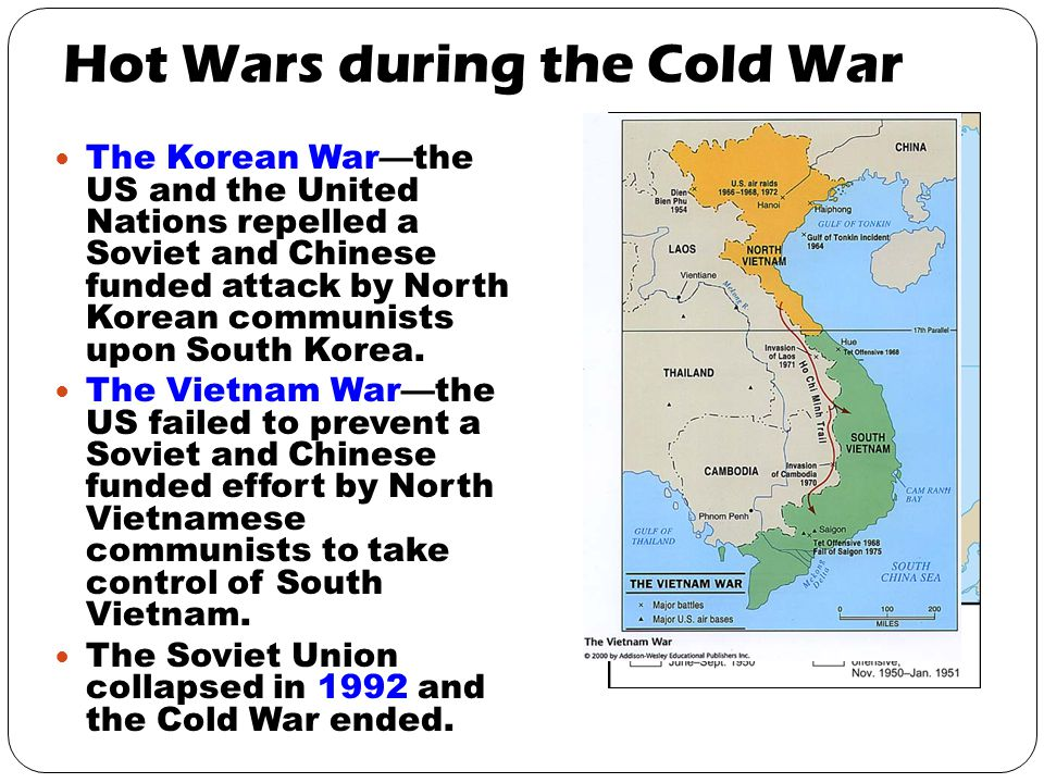 Hot Wars during the Cold War The Korean War—the US and the United Nations repelled a Soviet and Chinese funded attack by North Korean communists upon South Korea.