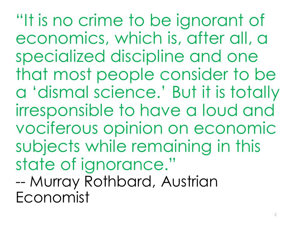 """It is no crime to be ignorant of economics, which is, after all, a specialized discipline and one that most people consider to be a 'dismal science.'"