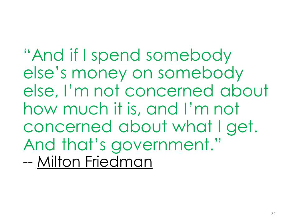 """And if I spend somebody else's money on somebody else, I'm not concerned about how much it is, and I'm not concerned about what I get. And that's gov"