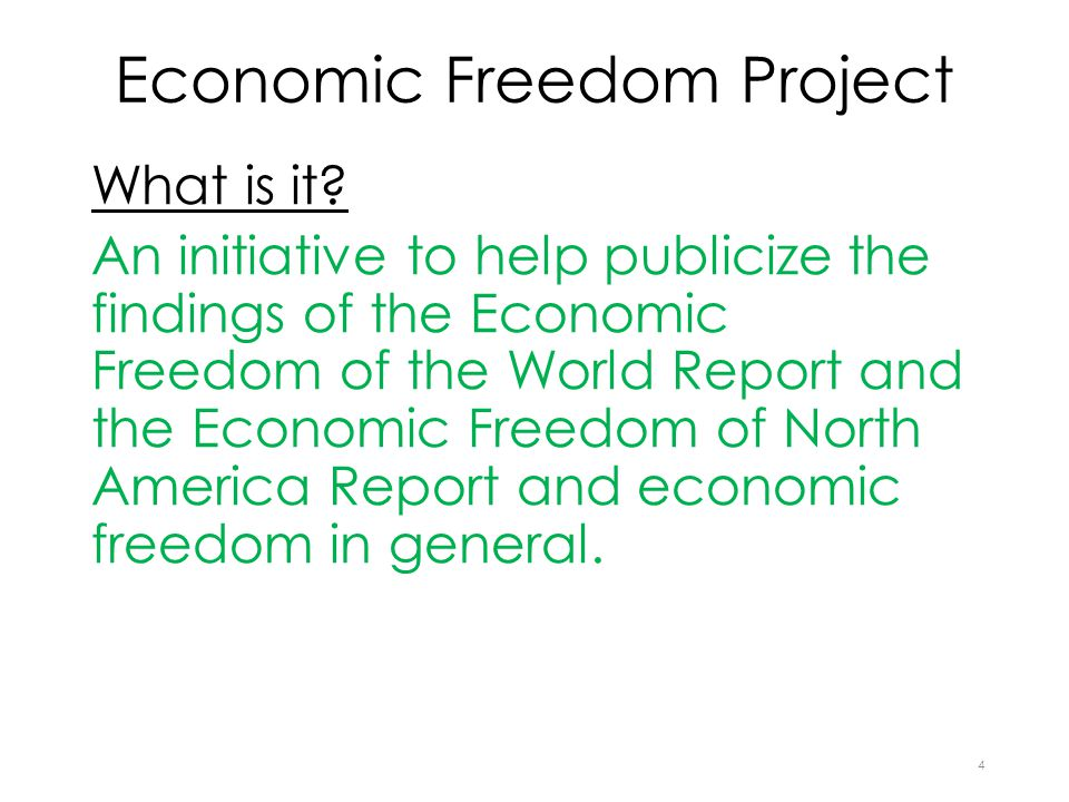 Economic Freedom Project What is it? An initiative to help publicize the findings of the Economic Freedom of the World Report and the Economic Freedom