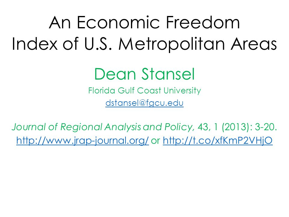 An Economic Freedom Index of U.S. Metropolitan Areas Dean Stansel Florida Gulf Coast University dstansel@fgcu.edu Journal of Regional Analysis and Pol