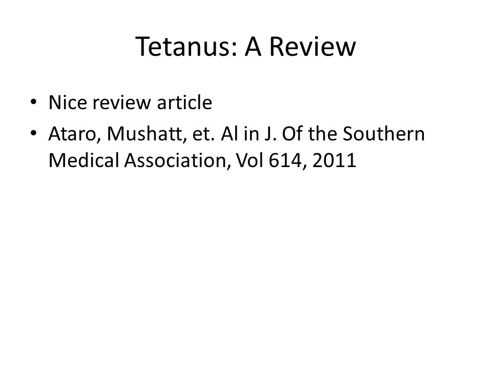 Tetanus: A Review Nice review article Ataro, Mushatt, et.