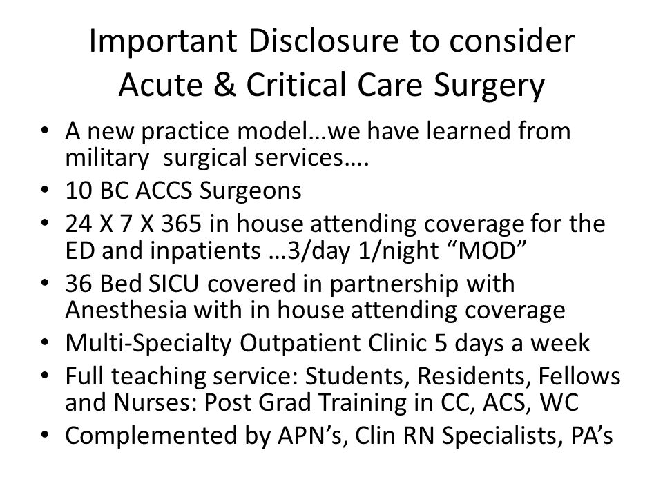 Important Disclosure to consider Acute & Critical Care Surgery A new practice model…we have learned from military surgical services….