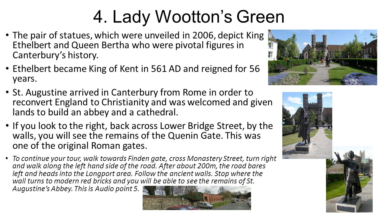 4. Lady Wootton's Green The pair of statues, which were unveiled in 2006, depict King Ethelbert and Queen Bertha who were pivotal figures in Canterbur