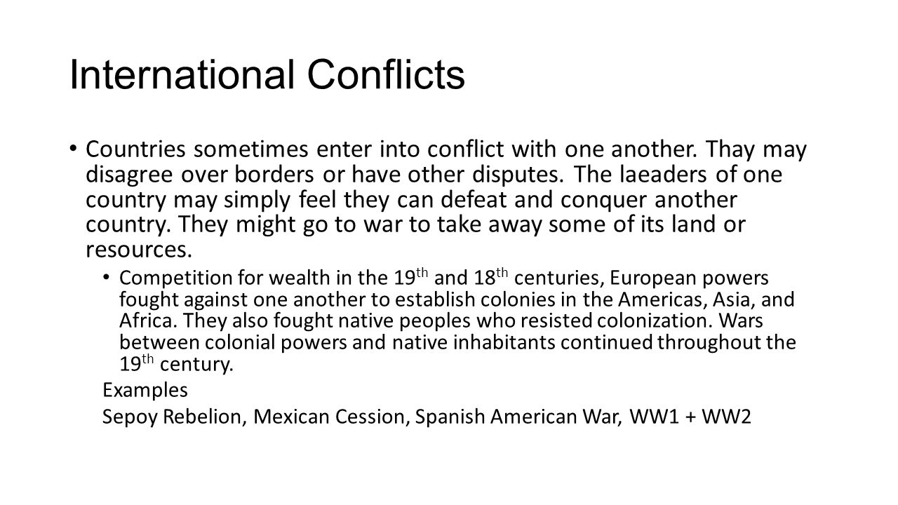 International Conflicts Countries sometimes enter into conflict with one another.