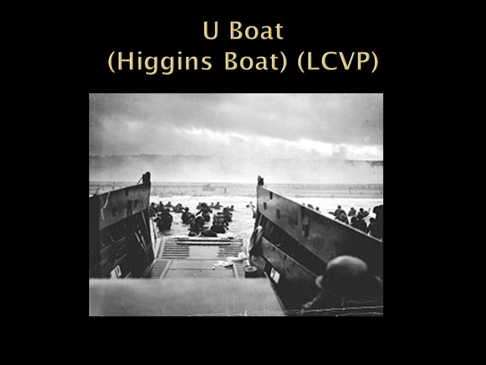 The Landing Craft, Vehicle, Personnel (LCVP) or Higgins boat was a landing craft used extensively in amphibious landings in World War II.