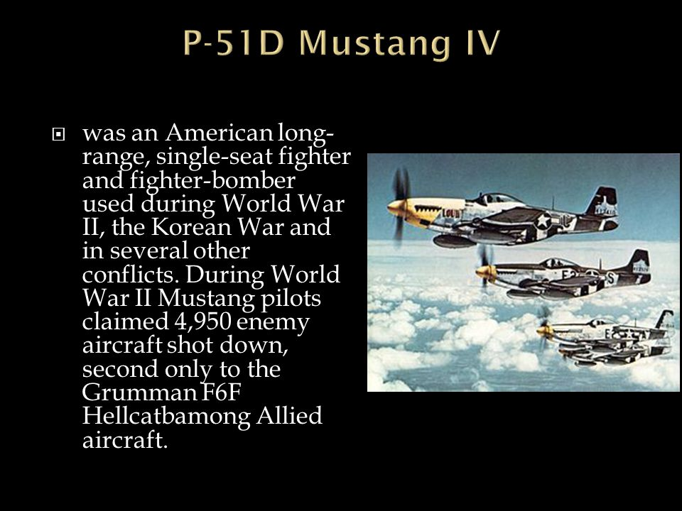  was an American long- range, single-seat fighter and fighter-bomber used during World War II, the Korean War and in several other conflicts. During