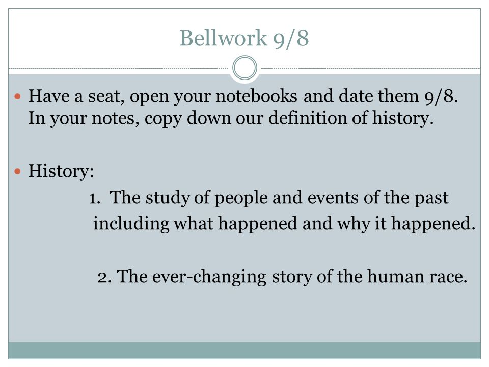 Bellwork 9/8 Have a seat, open your notebooks and date them 9/8.
