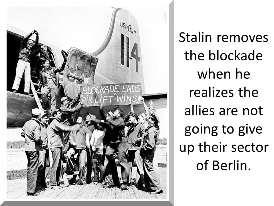 C.British & US Air Forces deliver supplies to Berlin 1.13,000 tons of supplies arrived daily 2.Soviets give up Berlin blockade *1 plane every 3 minute