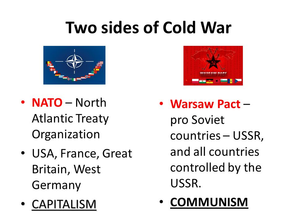 III.North Atlantic Treaty Organization (NATO) A.Alliance between U.S. & western European countries to prevent Soviet invasion of Western Europe B.Sovi