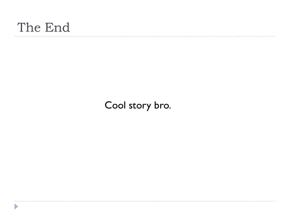 The End Cool story bro.