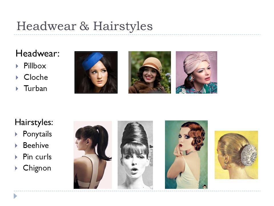 Headwear & Hairstyles Headwear:  Pillbox  Cloche  Turban Hairstyles:  Ponytails  Beehive  Pin curls  Chignon