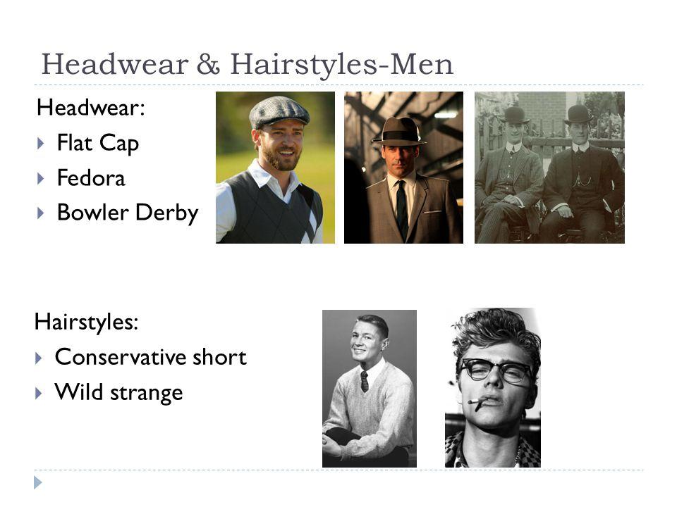 Headwear & Hairstyles-Men Hairstyles:  Conservative short  Wild strange Headwear:  Flat Cap  Fedora  Bowler Derby