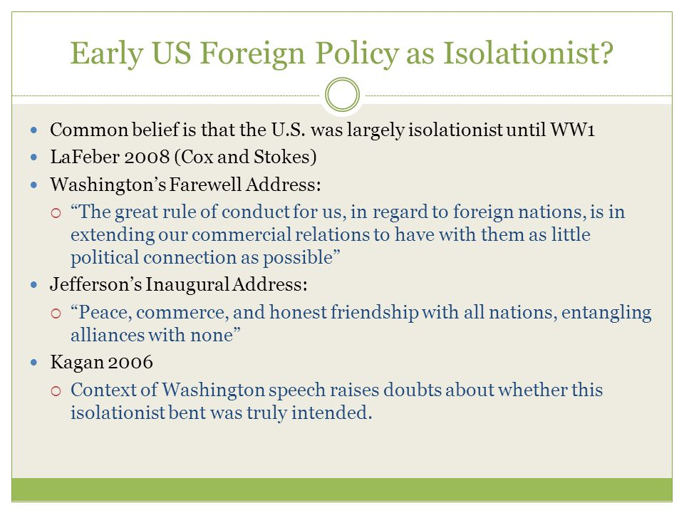 Early US Foreign Policy as Isolationist. Common belief is that the U.S.