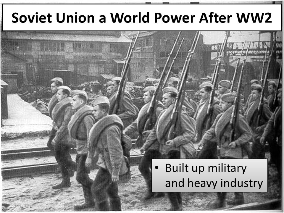 Soviet Union a World Power After WW2 Built up military and heavy industry