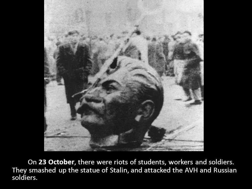 Hungarian Revolution 195 On 23 October, there were riots of students, workers and soldiers.