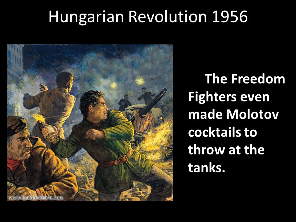 Hungarian Revolution 1956 The Freedom Fighters even made Molotov cocktails to throw at the tanks.