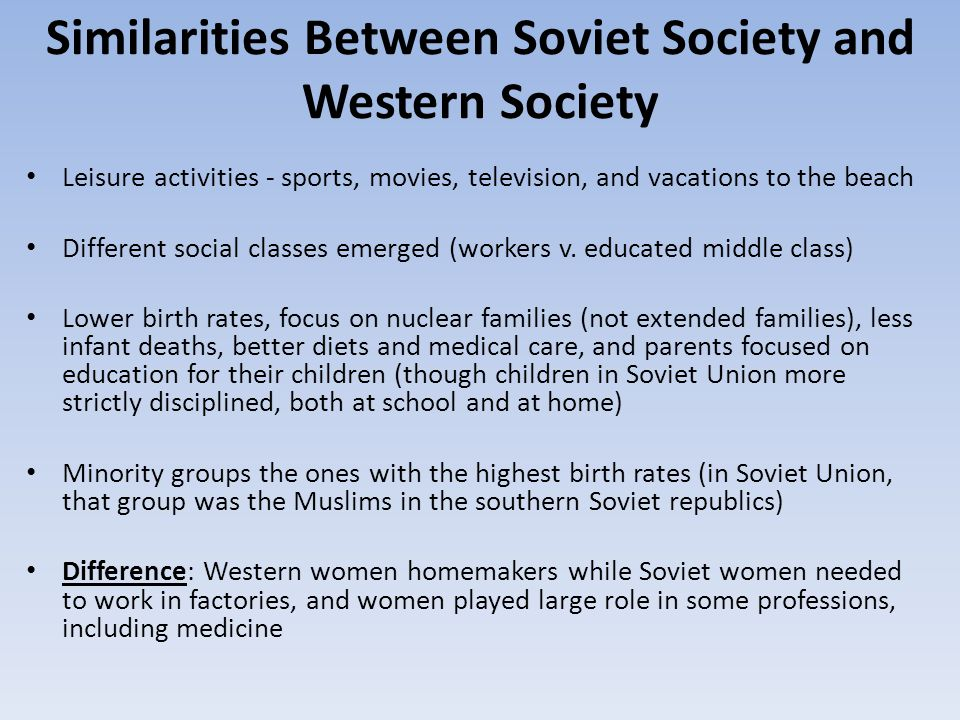 Similarities Between Soviet Society and Western Society Leisure activities - sports, movies, television, and vacations to the beach Different social classes emerged (workers v.