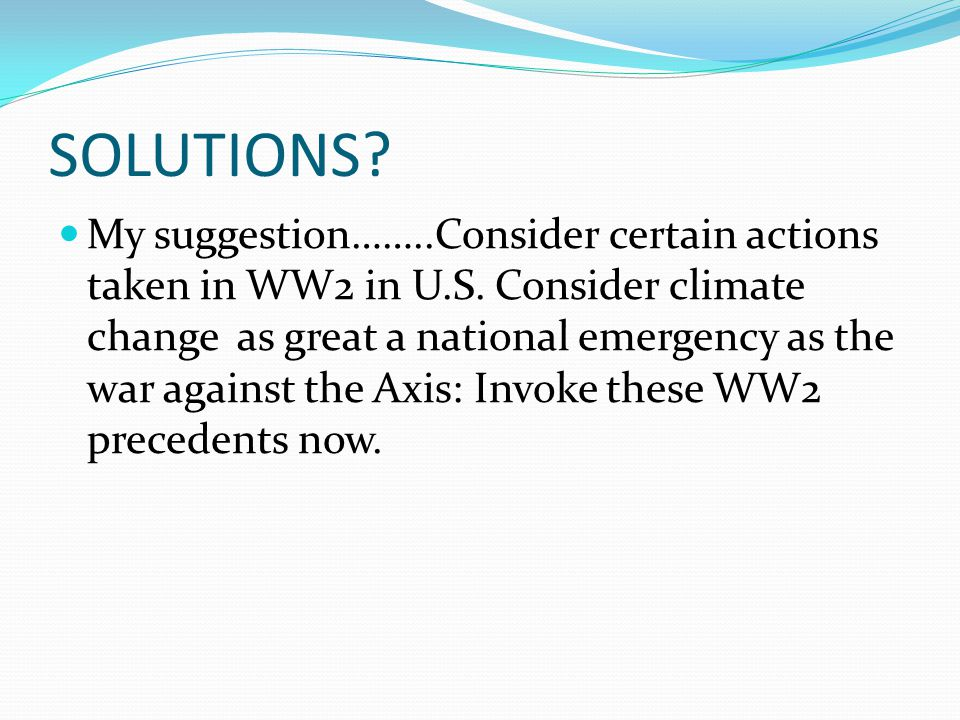 SOLUTIONS. My suggestion……..Consider certain actions taken in WW2 in U.S.