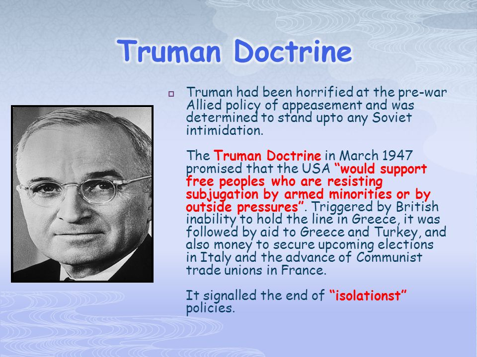  Truman had been horrified at the pre-war Allied policy of appeasement and was determined to stand upto any Soviet intimidation.